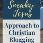 The Sneaky Jesus Approach to Christian Blogging