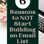 laptop and flowers on a desk with text overlay 6 reasons to not start building an email list