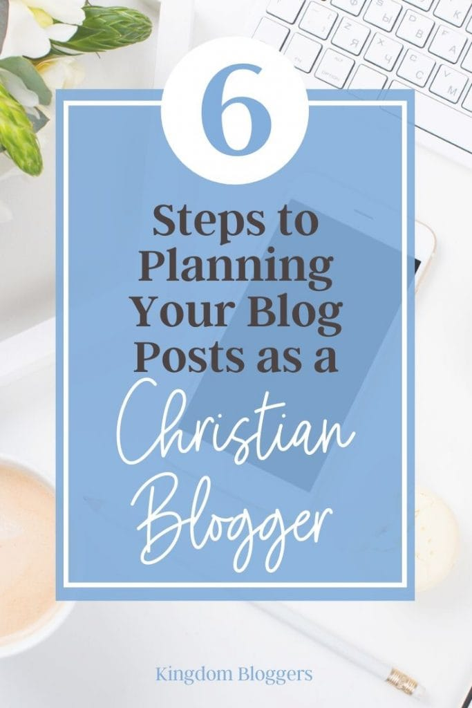 blue sign that says 6 Steps to Planning Your Blog Posts as a Christian Blogger
