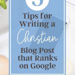 desktop in an office with blue overlay that has the words 5 tips for writing a christian blog post on the top