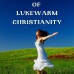 The Dangers of Lukewarm Christianity